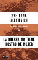 La guerra no tiene rostro de mujer. Svetlana Alexiévich