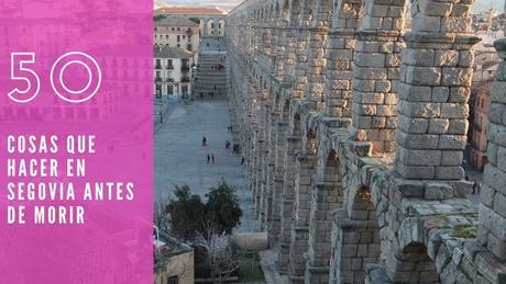50 cosas que hacer en Segovia antes de morir