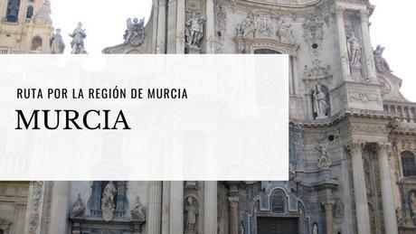 Ruta por la Región de Murcia: ¿Qué ver en Murcia?
