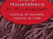 Lovecraft. Contra mundo, contra vida', Michel Houellebecq