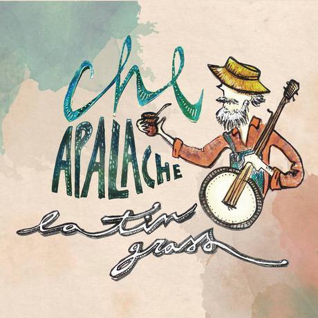 Che Apalache - Latin Grass (2017)