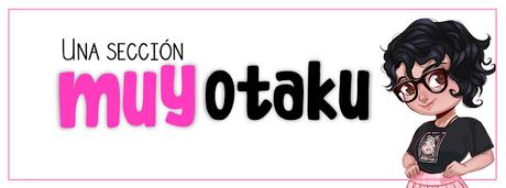 Nueva sección: Muy, muy otaku