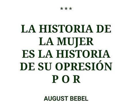 LA HISTORIA DE LA MUJER ES LA HISTORIA DE SU OPRESIÓN