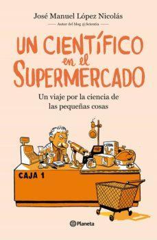 Reseña: UN CIENTÍFICO EN EL SUPERMERCADO (JOSÉ MANUEL LÓPEZ NICOLÁS)