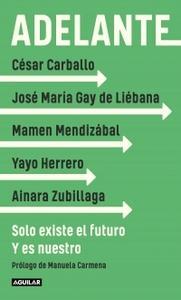"""""""Adelante. Solo existe el futuro. Y es nuestro"""", por César Carballo, José María Gay de Liébana, Mamen Mendizábal, Yayo Herrero y Ainara Zubillaga"""
