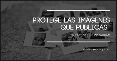Protege las imágenes que publicas en Facebook e Instagram