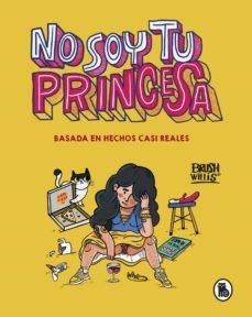 Reseña: NO SOY TU PRINCESA (BRUSH WILLIS)