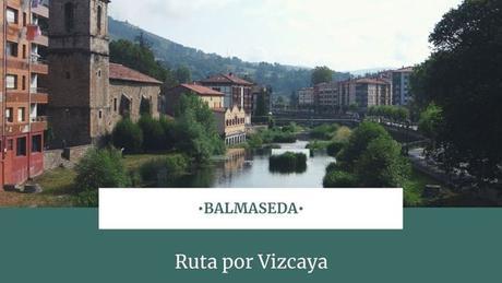 Ruta por Vizcaya: ¿Qué ver en Balmaseda?
