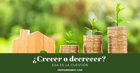 ¿Crecer o decrecer? Esa es la cuestión