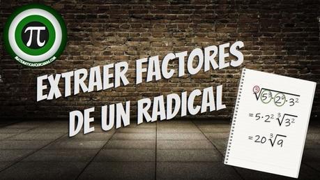 Extraer factores de un radical. Simplificar radicales