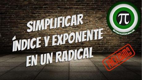Simplificar índice y exponente en un radical. Simplificar radicales