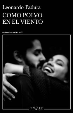 Reseña: Como polvo en el viento de Leonardo Padura (Tusquets, 2020)