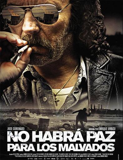 NO HABRÁ PAZ PARA LOS MALVADOS - Enrique Urbizu