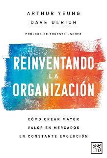 Reinventando la organización; Cómo crear mayor valor en mercados en constante evolución