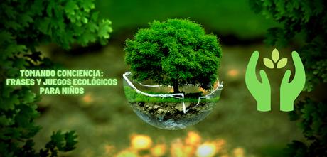 Tomando conciencia: Frases y juegos ecológicos para niños