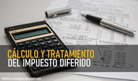 CÁLCULO Y TRATAMIENTO CONTABLE DEL IMPUESTO DIFERIDO