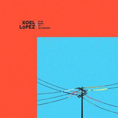 [Disco] Xoel López - Si Mi Rayo Te Alcanzara (2020)