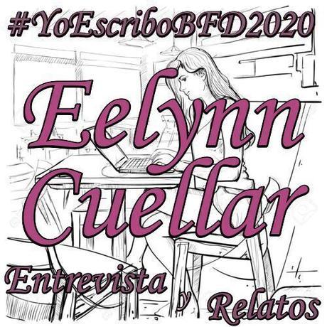 (Entrevista y Relatos) Yo Escribo BFD 2020 by Eelynn Cuellar