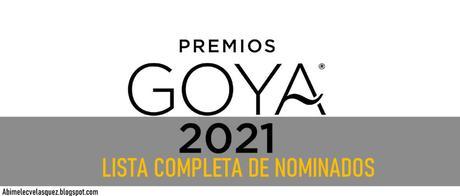 LISTA COMPLETA DE NOMINADOS A LOS PREMIOS GOYA 2021