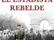 Charles Gaulle. estadista rebelde. Pablo Pérez López.