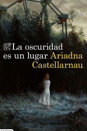 Ariadna Castellarnau: La oscuridad es un lugar