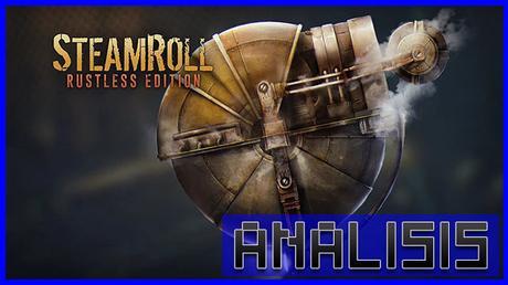 ANÁLISIS: Steamroll Rustless Edition