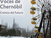 Reseña Voces Chernóbil Svetlana Alexiévich