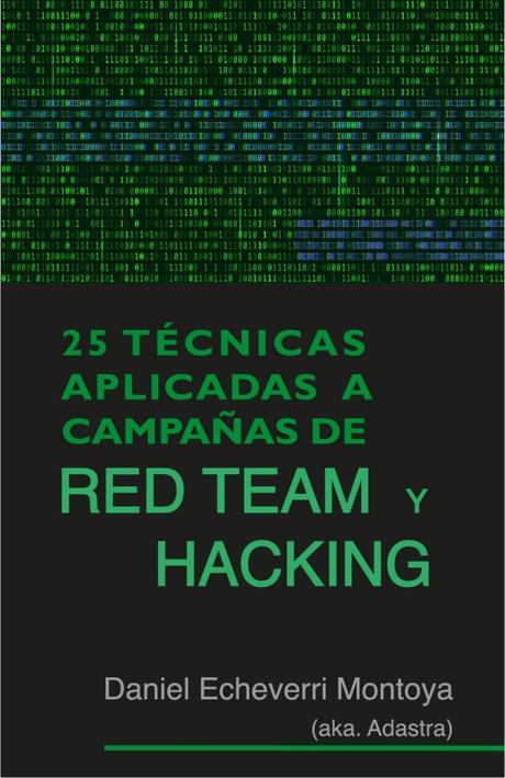 Hoy vengo a hablar de TU libro: 25 Técnicas aplicadas a campañas de Red Team y Hacking