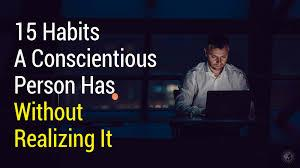 Conscience and conscientious both come from the latin verb conscire, a word that means to be conscious or to be conscious of guilt and that traces. 15 Habits A Conscientious Person Has Without Realizing It 5 Min Read
