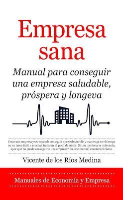 Empresa Sana; Manual para conseguir una empresa saludable, próspera y longeva