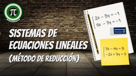 Sistemas de ecuaciones lineales – Método de reducción