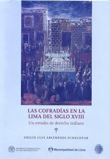 ARIZMENDI ECHECOPAR, Emilio Luis. Las cofradías en la Lima del siglo XVIII. Un estudio de derecho indiano