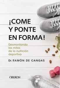 """""""¡COME Y PONTE EN FORMA! Desmontando los mitos de la nutrición deportiva"""", de Dr. Ramón de Cangas"""