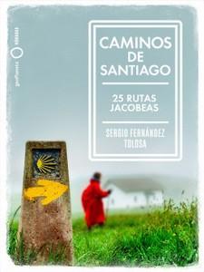 """Caminos de Santiago. 25 rutas jacobeas"" de Sergio Fernández Tolosa"