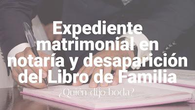 Expediente matrimonial en notaría y desaparición del Libro de Familia