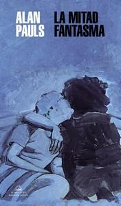 """La mitad fantasma"", de Alan Pauls"