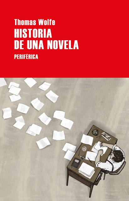 THOMAS WOLFE, HISTORIA DE UNA NOVELA: EL PODER BRUTAL Y FULGURANTE DE LA LETRA IMPRESA