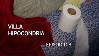 VILLA HIPOCONDRIA. EPISODIO 3 y ÚLTIMO