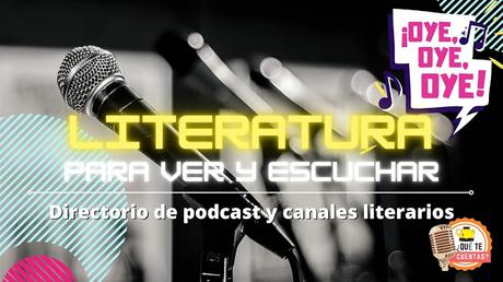 LITERATURA PARA VER Y ESCUCHAR: DIRECTORIO DE PODCAST Y CANALES LITERARIOS