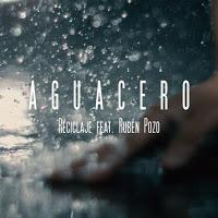 Reciclaje y Rubén Pozo estrenan Aguacero como single conjunto