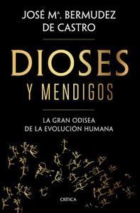 """""""Dioses y mendigos. La gran odisea de la evolución humana"""", de José María Bermúdez de Castro"""