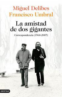 La amistad de dos gigantes (Delibes y Umbral, correspondencia 1960-2007) (reseña)