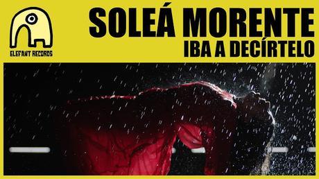 [Vídeo Telúrico] Soleá Morente - Iba A Decírtelo