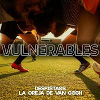 Despistaos y La Oreja de Van Gogh estrenan Vulnerables