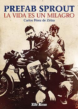 CARLOS PÉREZ DE ZIRIZA, PREFAB SPROUT, LA VIDA ES UN MILAGRO: DESTELLOS DE BELLEZA, ESPIRITUALIDAD Y AMOR A LA MÚSICA