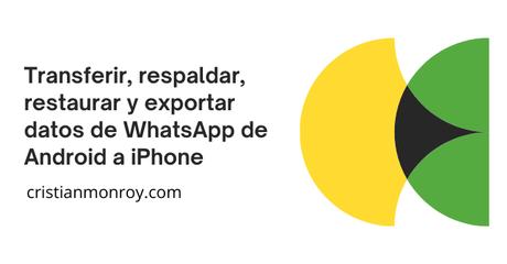 Transferir, respaldar, restaurar y exportar datos de WhatsApp de Android a iPhone
