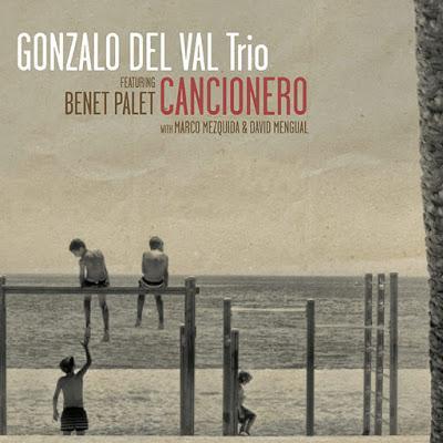 GONZALO DEL VAL: GONZALO DE VAL TRIO featuring Benet Palet Cancionero