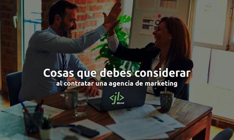 Cosas que debes considerar al contratar una agencia de marketing