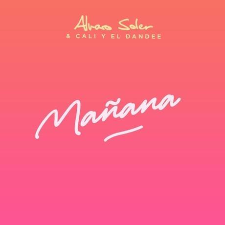 ALVARO SOLER  publica 'MAÑANA'  Junto a CALI Y EL DANDEE