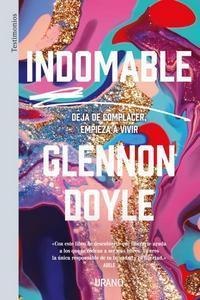 """""""Indomable. Deja de complacer, empieza a vivir"""", de Glenon Doyle"""